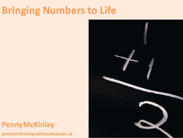 Bringing Numbers to Life PennyMcKinlay pennymckinlaycommunication.ca