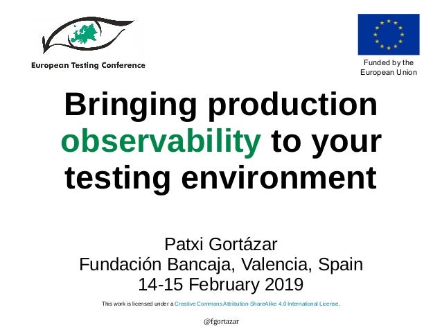 @fgortazar Bringing production observability to your testing environment Patxi Gortázar Fundación Bancaja, Valencia, Spain...