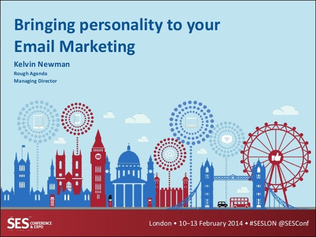 Bringing	   personality	   to	   your	    Email	   Marketing Kelvin	   Newman	    Rough	   Agenda	    Managing	   Director...