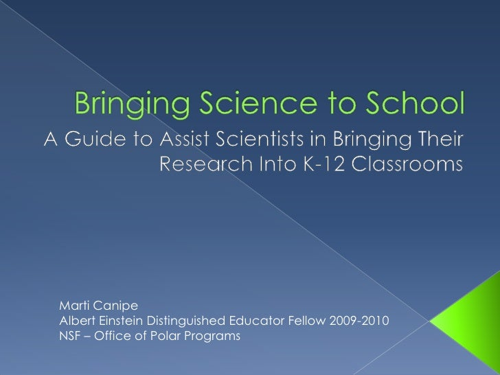 Bringing Science to School<br />A Guide to Assist Scientists in Bringing Their Research Into K-12 Classrooms<br />Marti Ca...