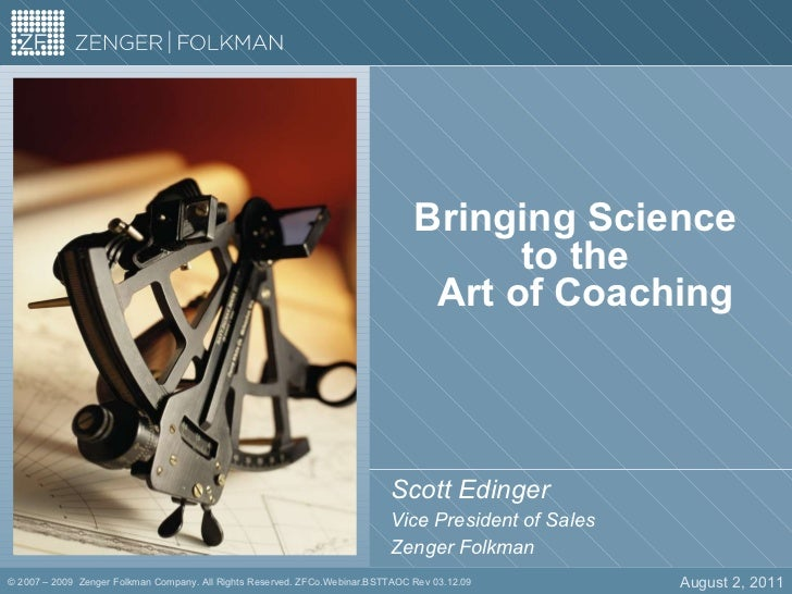 Bringing Science  to the   Art of Coaching Scott Edinger Vice President of Sales Zenger Folkman August 2, 2011 ©  2007 – 2...