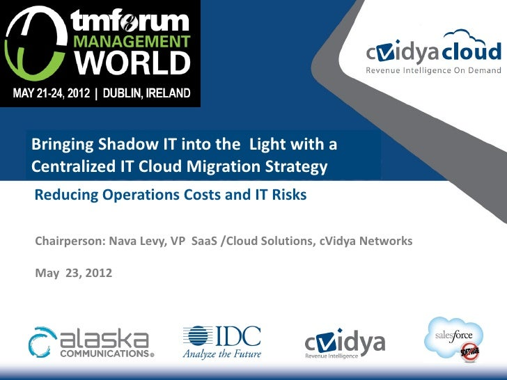 Bringing Shadow IT into the Light with aCentralized IT Cloud Migration StrategyReducing Operations Costs and IT RisksChair...