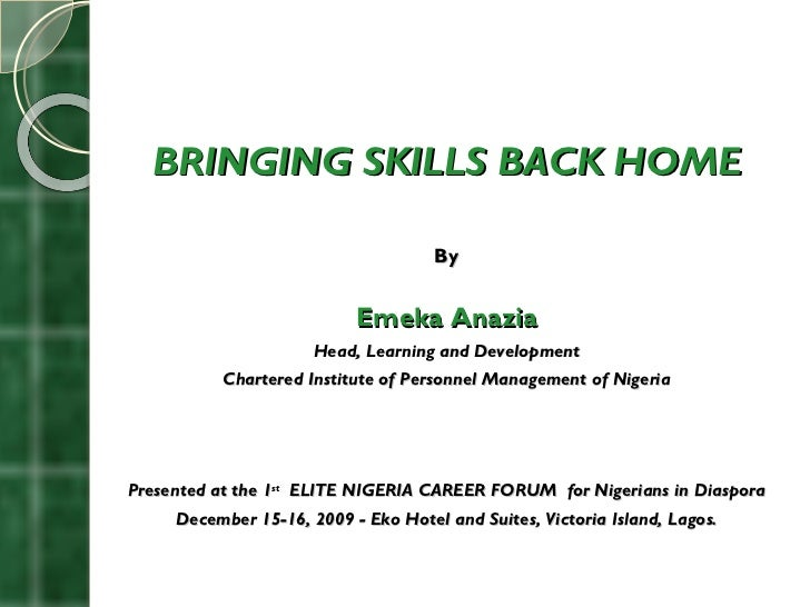 <ul><li>BRINGING SKILLS BACK HOME </li></ul><ul><li>By </li></ul><ul><li>Emeka Anazia </li></ul><ul><li>Head, Learning and...