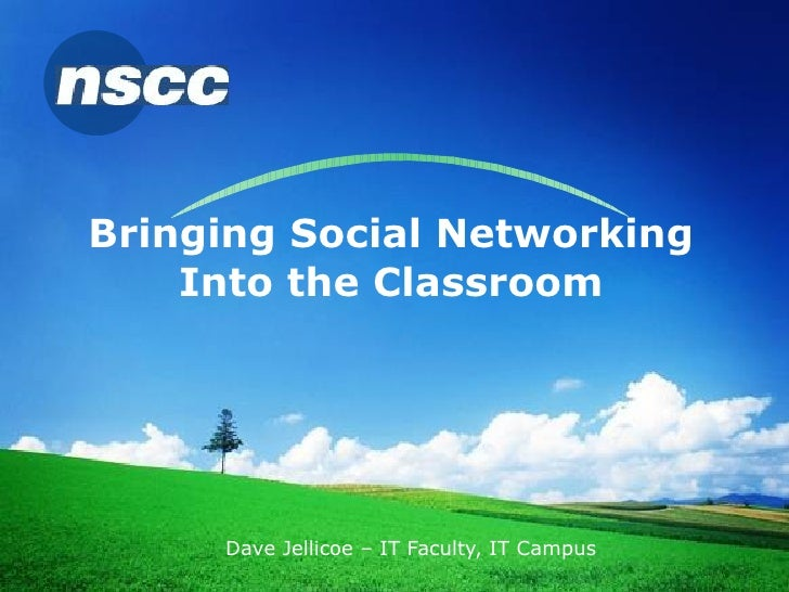 Bringing Social Networking Into the Classroom Dave Jellicoe – IT Faculty, IT Campus