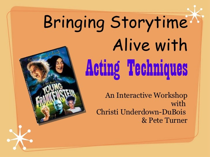 Bringing Storytime Alive with Acting Techniques <ul><li>An Interactive Workshop with  </li></ul><ul><li>Christi Underdown-...