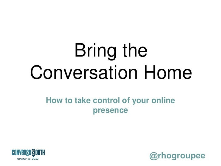 Bring theConversation Home How to take control of your online             presence