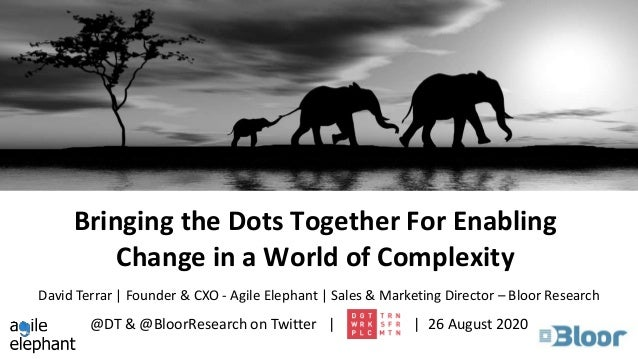 Bringing the Dots Together For Enabling Change in a World of Complexity @DT & @BloorResearch on Twitter | | 26 August 2020...