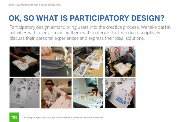 DEFINING PARTICIPATORY DESIGN RESEARCH  OK, SO WHAT IS PARTICIPATORY DESIGN? Participatory design aims to bring users into...