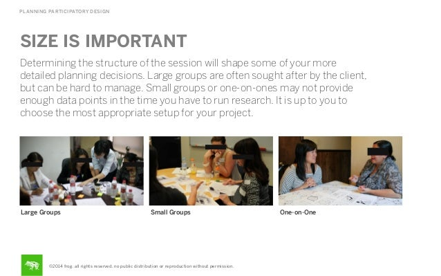PLANNING PARTICIPATORY DESIGN  SIZE IS IMPORTANT Determining the structure of the session will shape some of your more det...
