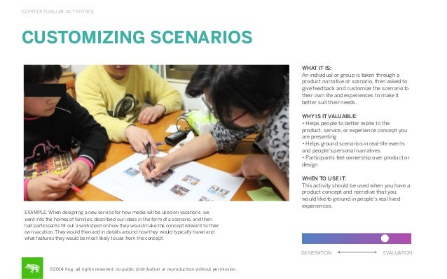 CONTEXTUALIZE ACTIVITIES  CUSTOMIZING SCENARIOS WHAT IT IS: An individual or group is taken through a product narrative or...