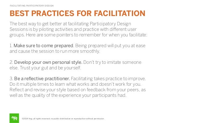 FACILITATING PARTICIPATORY DESIGN  BEST PRACTICES FOR FACILITATION The best way to get better at facilitating Participator...