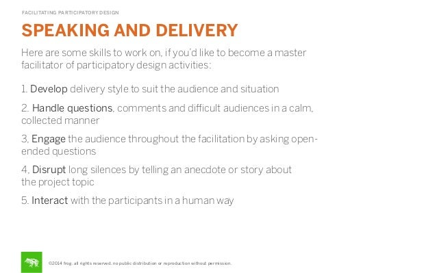 FACILITATING PARTICIPATORY DESIGN  SPEAKING AND DELIVERY  STEP  Here are some skills to work on, if you'd like to become a...