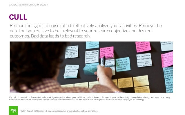 ANALYZING PARTICIPATORY DESIGN  CULL Reduce the signal to noise ratio to effectively analyze your activities. Remove the da...