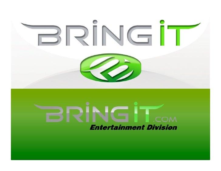 BringIt Background       BringIt is at center of three key digital                 entertainment trends    Explosion of So...
