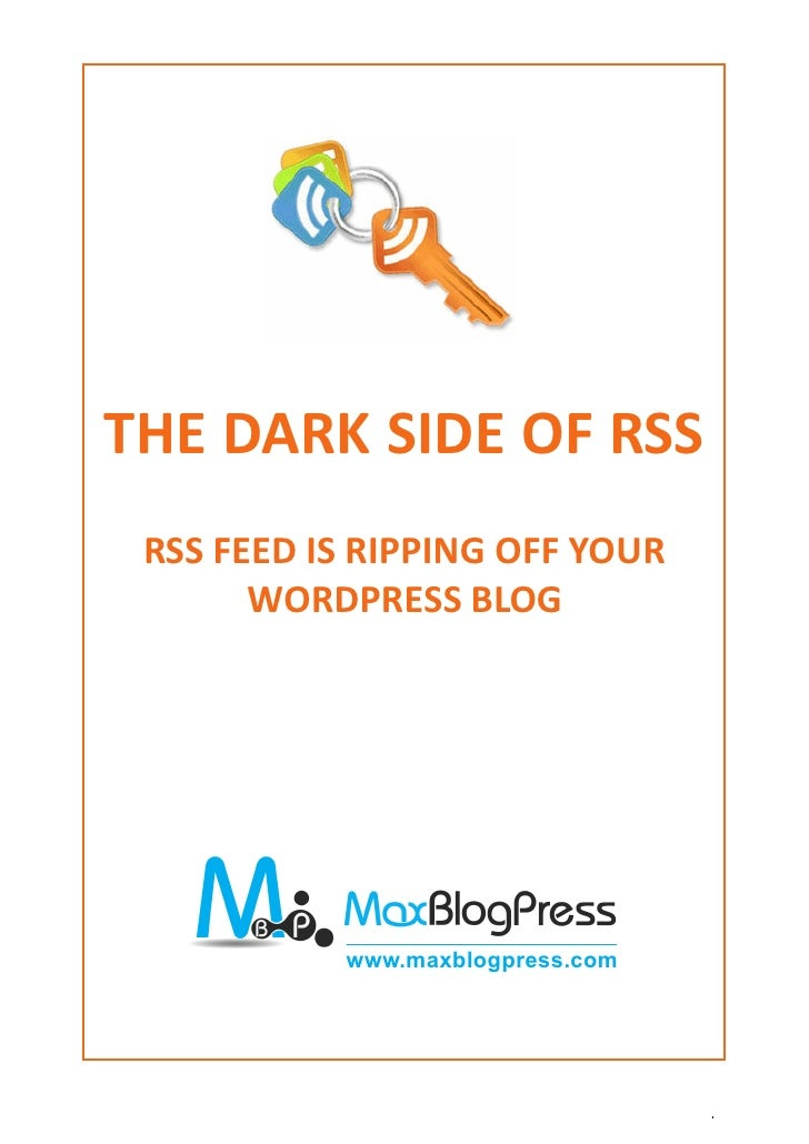 THE DARK SIDE OF RSS RSS FEED IS RIPPING OFF YOUR       WORDPRESS BLOG                www.maxblogpress.com         http://...