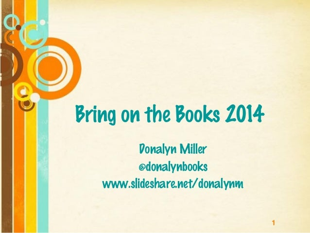 1 Bring on the Books 2014 Donalyn Miller @donalynbooks www.slideshare.net/donalynm
