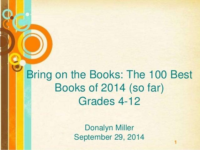 Bring on the Books: The 100 Best  1  Books of 2014 (so far)  Grades 4-12  Donalyn Miller  September 29, 2014