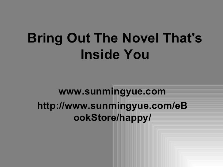 Bring Out The Novel That's Inside You www.sunmingyue.com http://www.sunmingyue.com/eBookStore/happy/