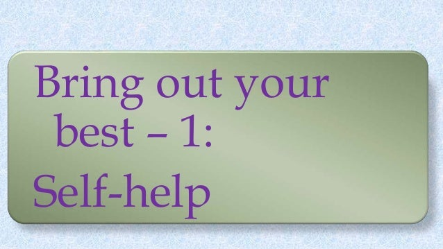 Bring out your best – 1: Self-help