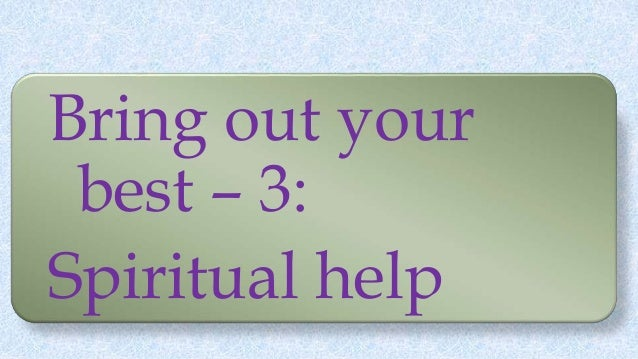 Bring out your best – 3: Spiritual help