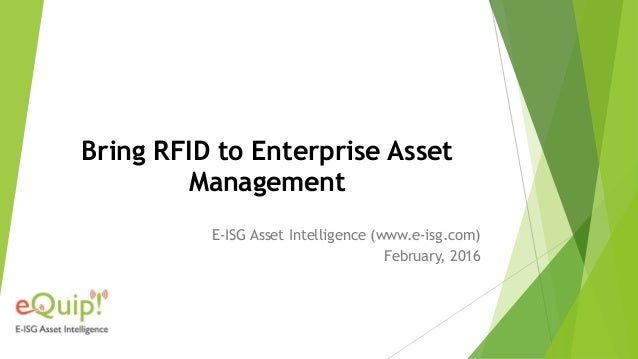 Bring RFID to Enterprise Asset Management E-ISG Asset Intelligence (www.e-isg.com) February, 2016
