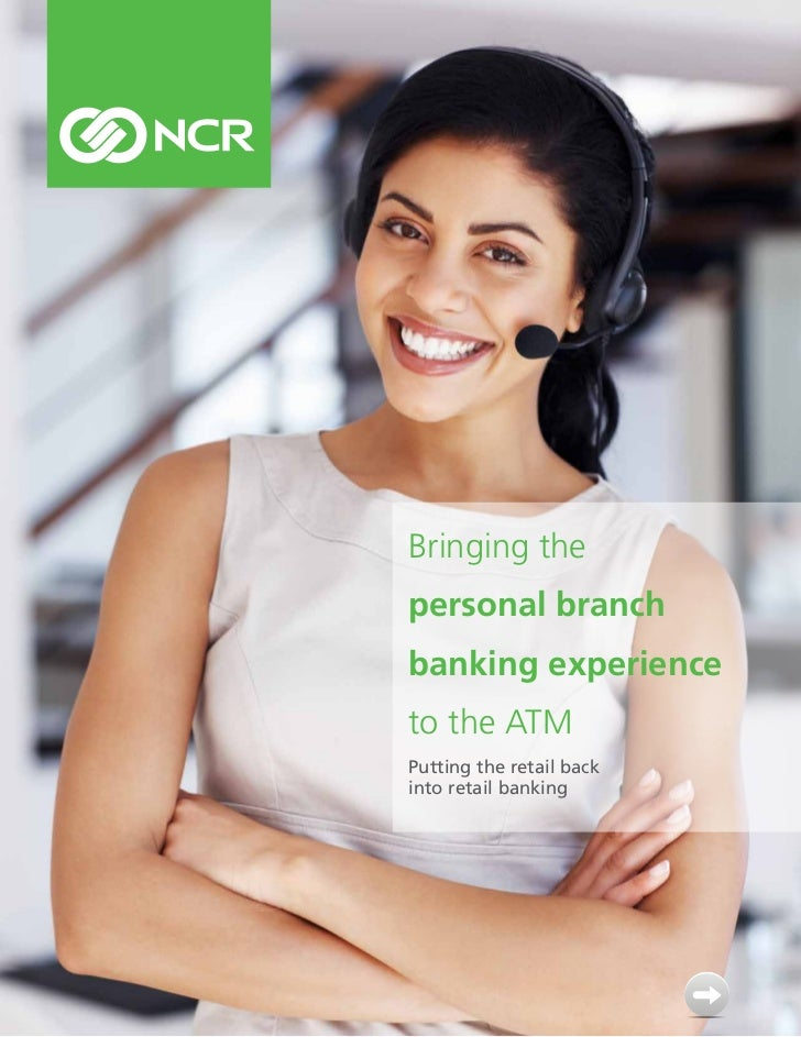 Bringing thepersonal branchbanking experienceto the ATMPutting the retail backinto retail banking