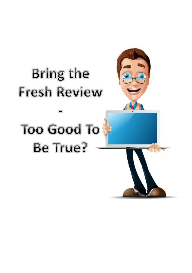 Bring the fresh Review – Too Good To be True? Making money online can actually be very simple. As long as you have a prove...