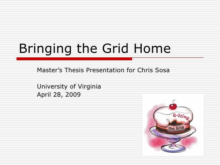 Bringing the Grid Home  Master's Thesis Presentation for Chris Sosa University of Virginia April 28, 2009