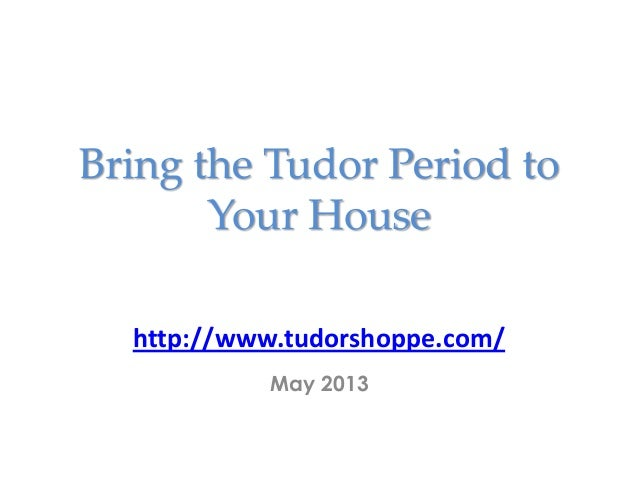 Bring the Tudor Period toYour Househttp://www.tudorshoppe.com/May 2013
