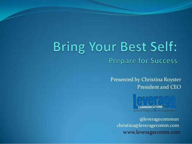 Presented by Christina Royster President and CEO www.leveragecomm.com christina@leveragecomm.com @leveragecommun