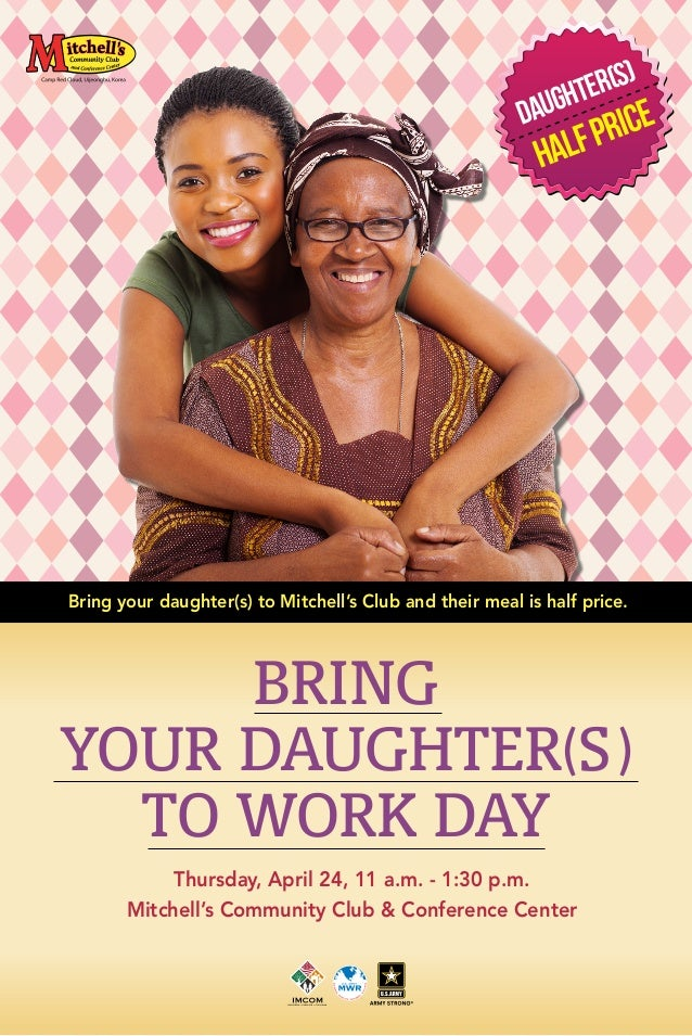 Daughter(S) HALFPRICE Bring your daughter(s) to Mitchell's Club and their meal is half price. Thursday, April 24, 11 a.m. ...