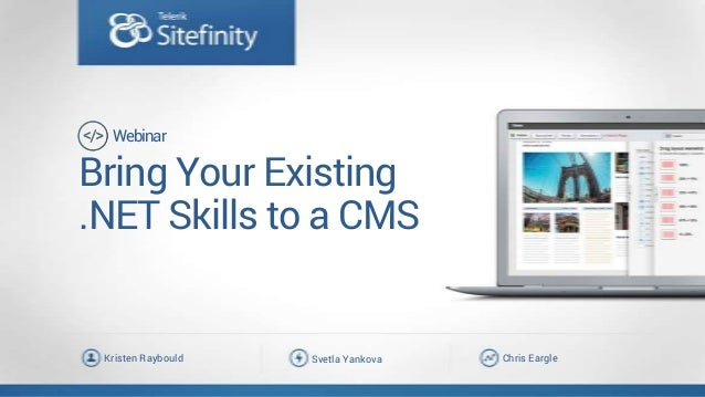 Bring Your Existing .NET Skills to a CMS Chris EargleSvetla YankovaKristen Raybould Webinar