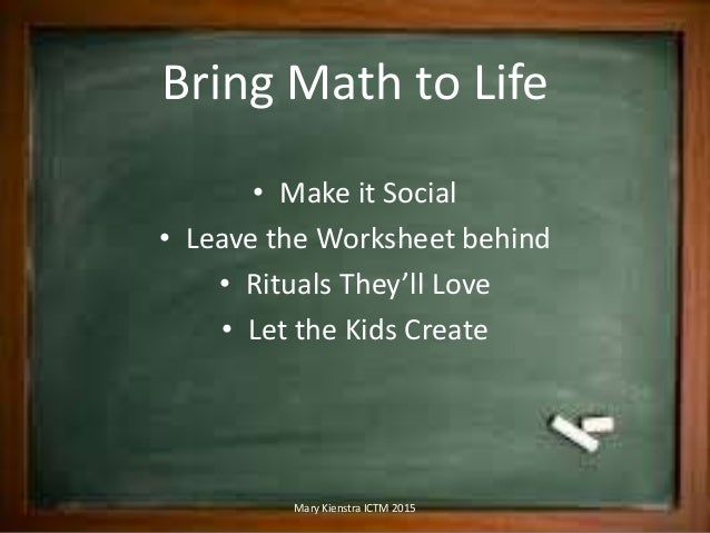 Bring Your Math Class To Life ICTM 2015 Slide 2