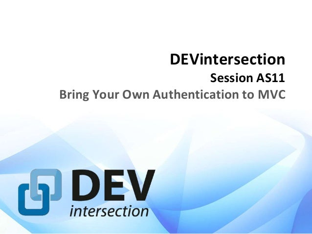 DEVintersection Session AS11 Bring Your Own Authentication to MVC