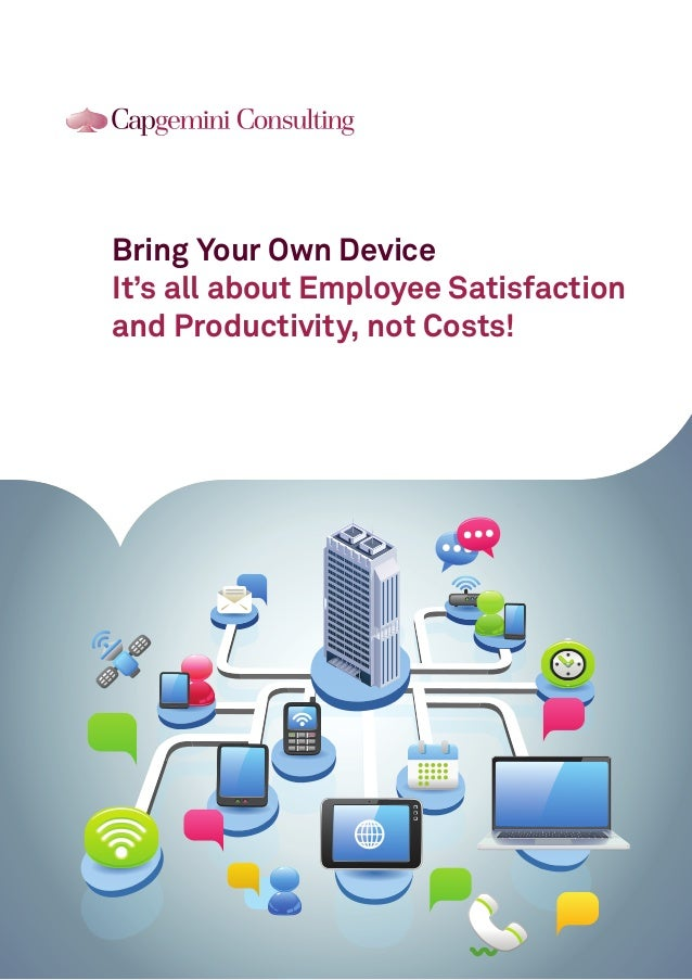 Bring Your Own Device It's all about Employee Satisfaction and Productivity, not Costs!