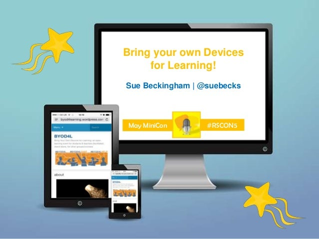 Bring your own Devices for Learning! Sue Beckingham | @suebecks May MiniCon #RSCON5
