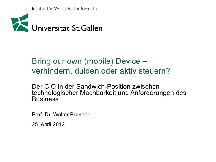 Bring our own (mobile) Device –verhindern, dulden oder aktiv steuern?Der CIO in der Sandwich-Position zwischentechnologisc...