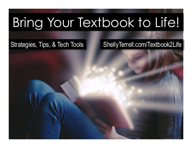 Bring Your Textbook to Life! Strategies, Tips, & Tech Tools ShellyTerrell.com/Textbook2Life
