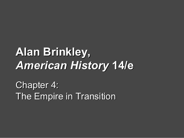 Alan Brinkley,Alan Brinkley, American HistoryAmerican History 14/e14/e Chapter 4:Chapter 4: The Empire in TransitionThe Em...