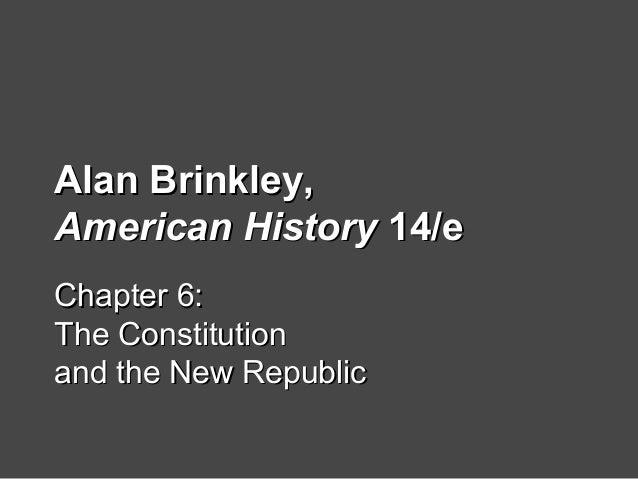 Alan Brinkley,Alan Brinkley, American HistoryAmerican History 14/e14/e Chapter 6:Chapter 6: The ConstitutionThe Constituti...