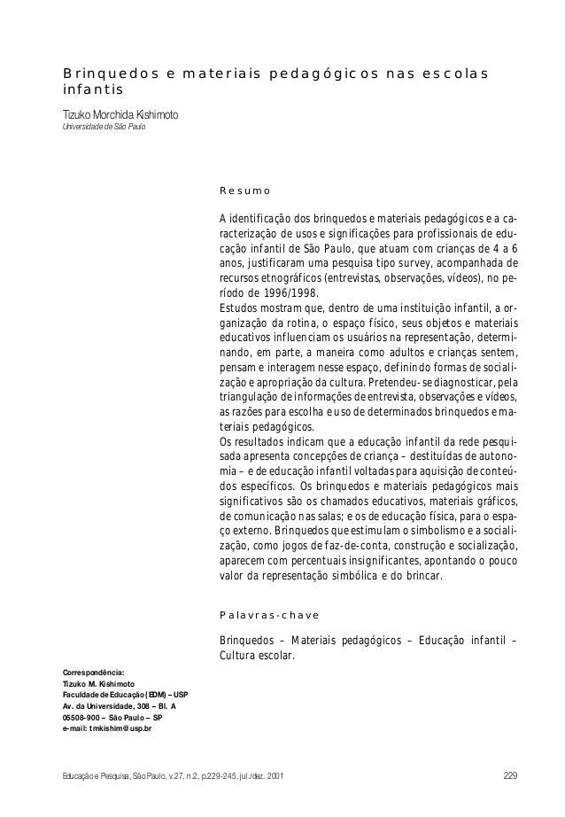 Brinquedos e materiais pedagógicos nas escolas infantis Tizuko Morchida Kishimoto Universidade de São Paulo Resumo A ident...
