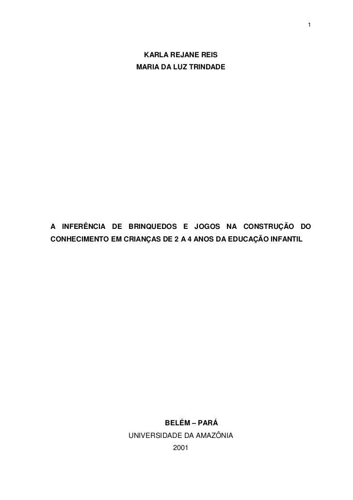 1                     KARLA REJANE REIS                    MARIA DA LUZ TRINDADEA INFERÊNCIA DE BRINQUEDOS E JOGOS NA CONS...