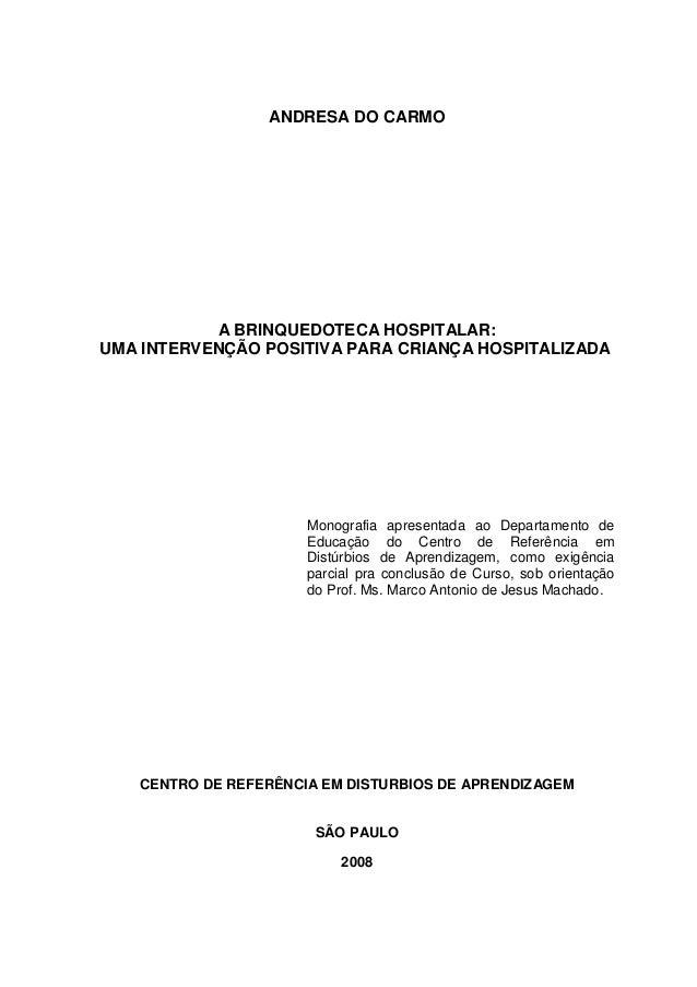 ANDRESA DO CARMO A BRINQUEDOTECA HOSPITALAR: UMA INTERVENÇÃO POSITIVA PARA CRIANÇA HOSPITALIZADA Monografia apresentada ao...