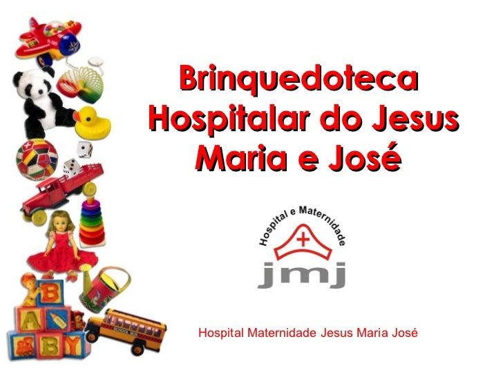 Brinquedoteca  Hospitalar do Jesus Maria e José  Hospital Maternidade Jesus Maria José