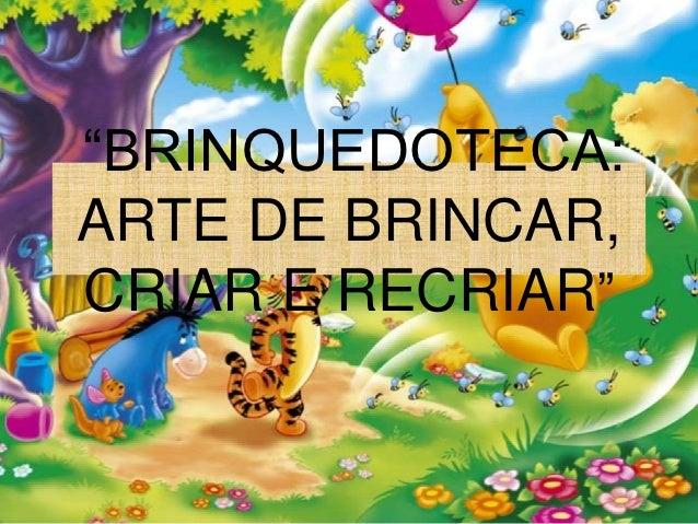 """""""BRINQUEDOTECA:ARTE DE BRINCAR,CRIAR E RECRIAR"""""""
