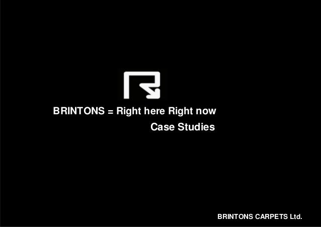 BRINTONS = Right here Right now                  Case Studies                                  BRINTONS CARPETS Ltd.
