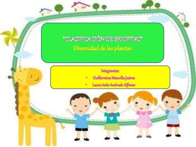 Integrantes: • GuillerminaMancilla Juárez • LauraIselaAndrade Alfonso Diversidadde las plantas