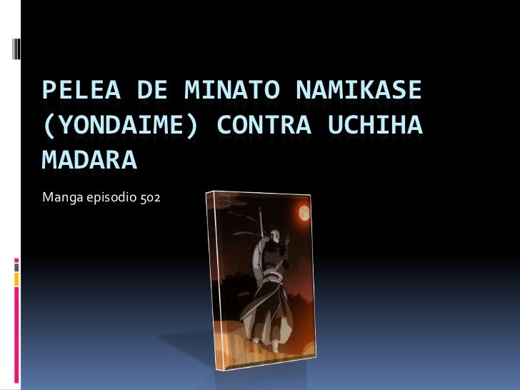 Pelea de Minato Namikase (YondaimE) contra uchiha Madara<br />Manga episodio 502<br />