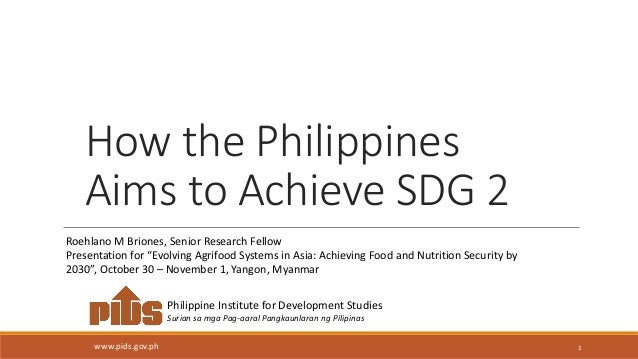 How the Philippines Aims to Achieve SDG 2 1 Philippine Institute for Development Studies Surian sa mga Pag-aaral Pangkaunl...