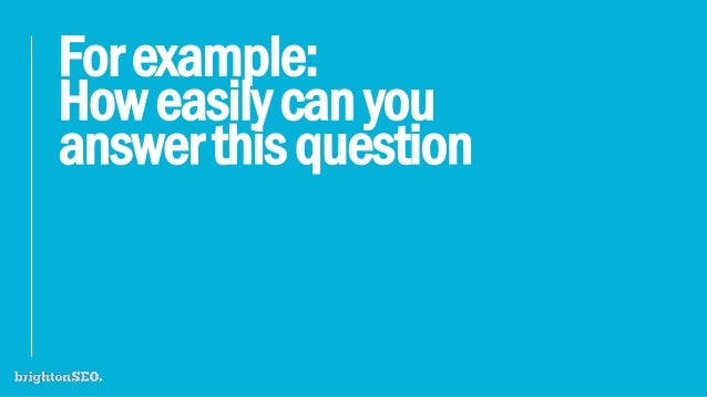 Forexample: Howeasilycanyou answerthisquestion
